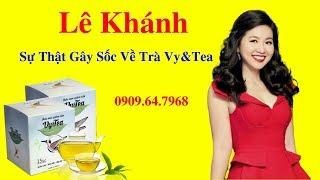 Trà Giảm Cân Vy Tea Lừa Đảo? - Lê Khánh Chia Sẻ Sự Thật Gây Sốc về Trà Giảm Cân Vy Tea - 0909 647968