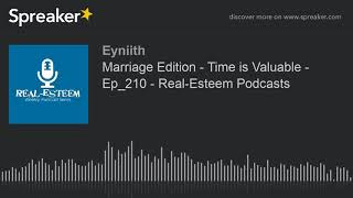 Marriage Edition - Time is Valuable - Ep_210 - Real-Esteem Podcasts