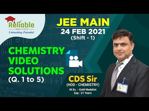 JEE-Main Feb. 2021. Video Solutions of 24th Feb. (Shift-1) Chemistry (Q. 1-5) by Reliable, KOTA.