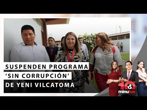 Congreso: Suspenden programa 'Sin Corrupción' de Yeni Vilcatoma - 10 minutos Edición Matinal