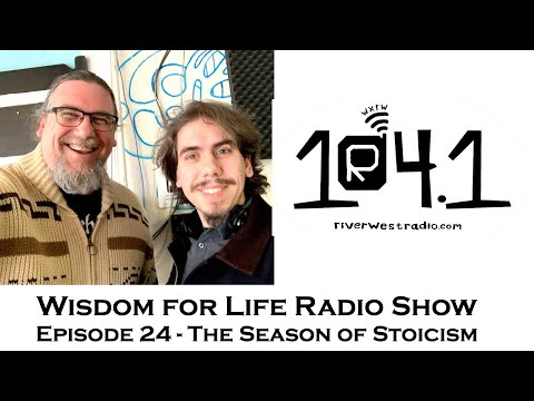 Wisdom For Life Show 24 | The Season of Stoicism | Riverwest Radio