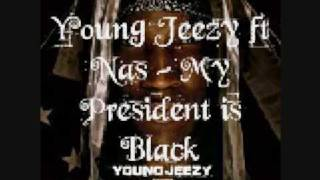 Young Jeezy Ft. Nas - My President is Black with lyrics