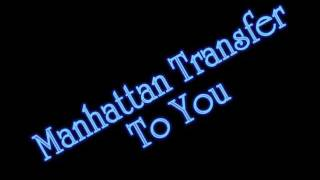 Watch Manhattan Transfer To You video