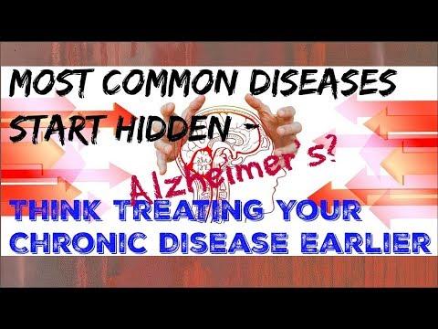 Most Common Chronic Diseases Start Hidden – How To Treat Chronic Disease Earlier - Alzheimer's