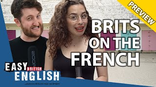 What Do British People Think Of The French? (PREVIEW)   Easy English 78