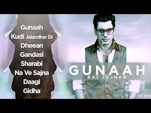 Rai Jujhar   Gunaah   Entire Album   Nonstop Full HD Audio   Brand New Punjabi Songs 2014