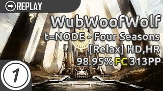 WubWoofWolf | t=NODE - Four Seasons [Relax] +HD,HR 98.95% FC 313pp #2