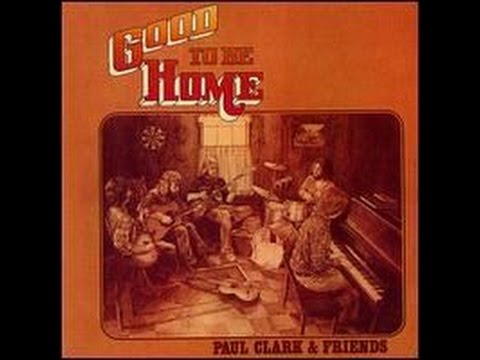 Paul Clark & Friends - Good To Be Home (full album)