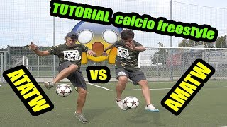 Calcio Freestyle Tutorial! IMPARA SUPER SKILLS :  Amatw vs Atatw!  Footwork Italia #18