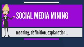 What is SOCIAL MEDIA MINING? What does SOCIAL MEDIA MINING mean? SOCIAL MEDIA MINING meaning