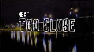 Lyrics: Next - Too Close