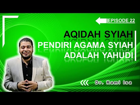 Aqidah Syiah - Episode 22- Ternyata Dia Pendiri Agama Syiah; Bukan Muslim