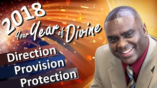 2018 YOUR YEAR OF DIRECTION, PROVISION, PROTECTION