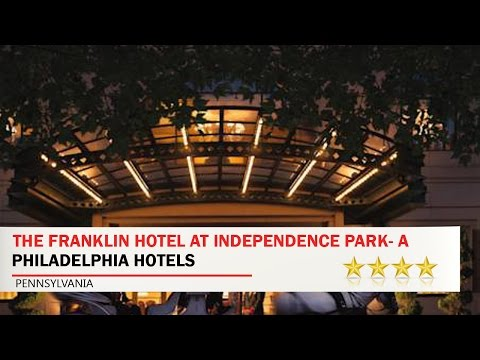 The Franklin Hotel at Independence Park- a Marriott Hotel - Philadelphia Hotels, Pennsylvania