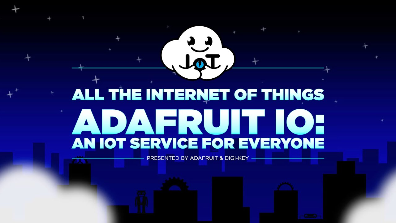 All the Internet of Things — Episode 4 — Adafruit IO: An IoT