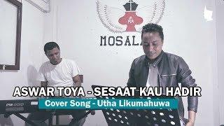 ASWAR TOYA - SESAAT KAU HADIR    Cover Song UTHA LIKUMAHUWA