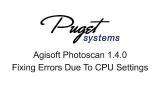 Fixing Agisoft Photoscan 1.4.0 Errors Due to CPU Settings