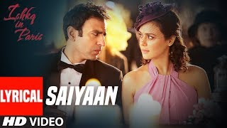 Saiyaan Lyrical | Ishkq In Paris | Preity Zinta, Rhehan Malliek