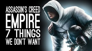 Скачать Assassin S Creed Empire 7 Things We Don T Want
