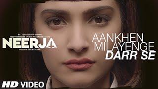AANKHEIN MILAYENGE DARR SE Video Song | NEERJA | Sonam Kapoor | Prasoon Joshi | T-Series