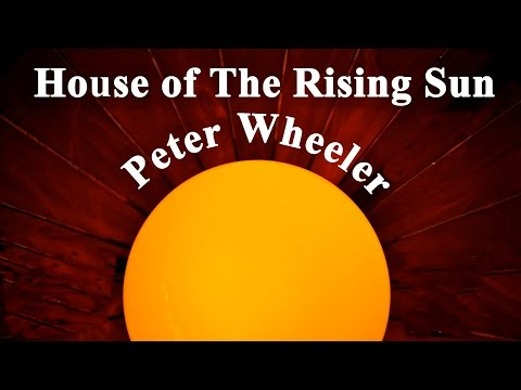 House of The Rising Sun - Peter Wheeler
