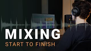 Mixing Start To Finish: A Step by Step Guide to Balanced Mixes