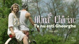 Alina Chiriac - Tu nu esti Gheorghe [Official Video]