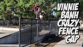 VINNIE BANH SKATES CRAZY FENCE GAP & MUCH MORE !!! - NKA VIDS -