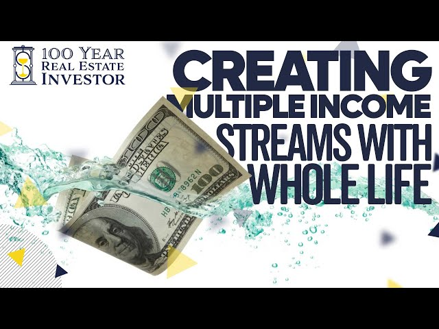 Creating Multiple Income Streams with Whole Life