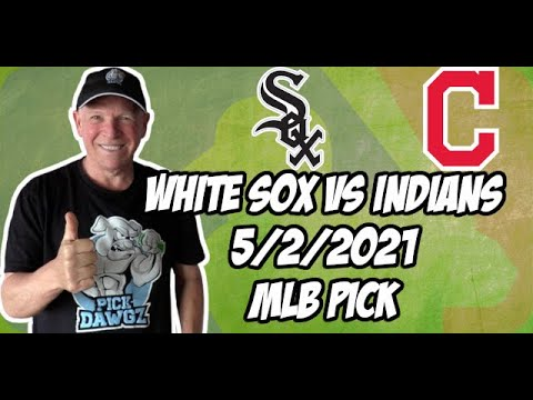 Chicago White Sox vs Cleveland Indians 5/2/21 MLB Pick and Prediction MLB Tips Betting Pick