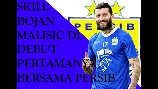 Video SKILL BOJAN MALISIC di Debut Perdananya Bersama Persib Bandung download MP3, 3GP, MP4, WEBM, AVI, FLV Juli 2018