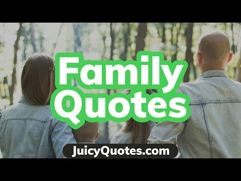 Top 15 Family Quotes and Sayings for 2018! Best Family Love Sayings!