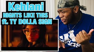 KEHLANI NIGHTS LIKE THIS FT. TY DOLLA SIGN OFFICIAL VIDEO 🔥🔥🔥  #tydollasign #kehlani [REACTION]