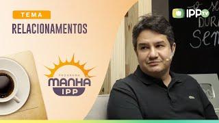 Relacionamentos | Manhã IPP | Presb. Ricardo Machado | IPP TV