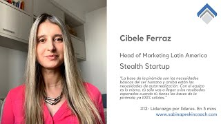 Liderazgo por líderes. 12 - Cibele Ferraz.  Head of Marketing Latin America. Stealth startup.