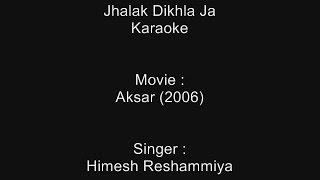 Jhalak Dikhla Ja - Karaoke - Aksar (2006) - Himesh Reshammiya