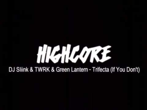 DJ Sliink & TWRK & Green Lantern - Trifecta (If You Don't)