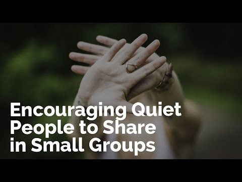Encouraging Quiet People to Share in Small Groups