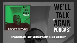 We'll talk again EP 4 Who says every woman wants to get married