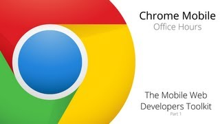 Chrome Mobile: The Mobile Web Developers Toolkit (Part 1)