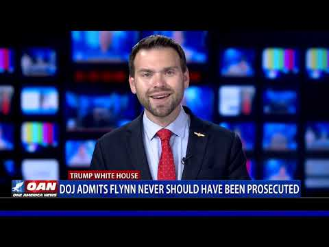 DOJ admits General Flynn should never have been prosecuted