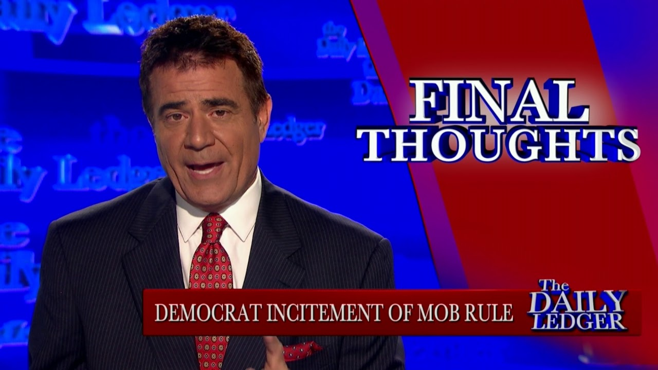 OAN Final Thoughts: Democrat Incitement of Mob Rule