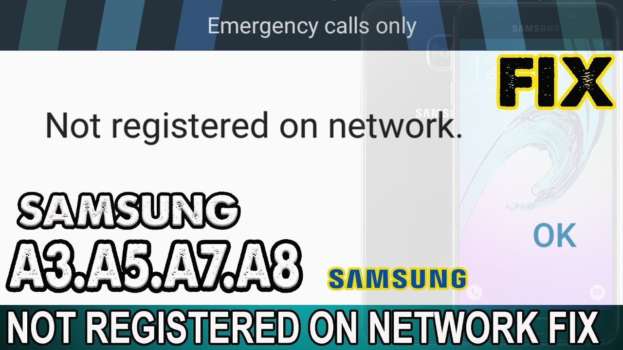 SAMSUNG GALAXY A3,A5,A7,A8 NOT REGISTERED ON NETWORK & EMERGENCY CALLS ONLY  PROBLEM FIX