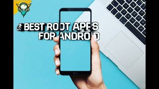 5 BEST ROOT APPS FOR ANDROID