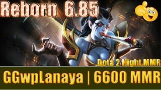 Dota 2 reborn 6 85 GGwpLanaya 6600 MMR  Queen of Pain Ranked Match Gameplay!