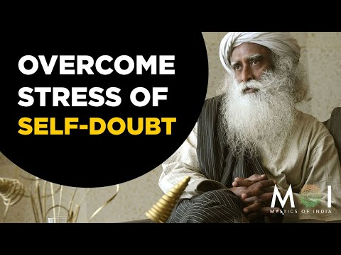 How To Overcome The Pain of Self Doubt By Sadhguru  Mystics of India  2019