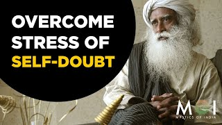 How To Overcome The Pain of Self Doubt By Sadhguru | Mystics of India | 2019