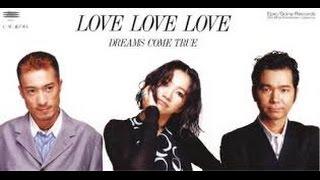 DREAMS COME TRUE - LOVE LOVE LOVE