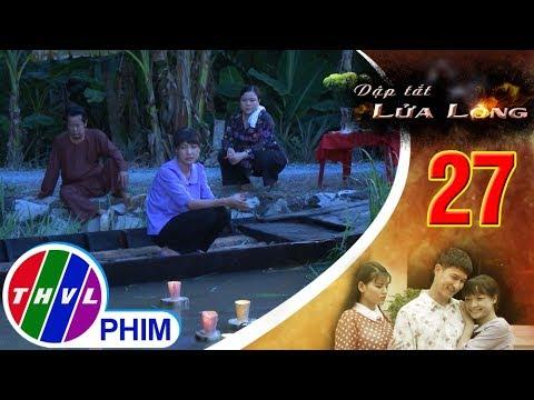 THVL|Dập tắt lửa lòng -Tập 27[5]: Gặp Hoa ở bến sông, Thảo chửi Hoa rảnh rang mà không đi thăm chồng