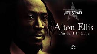 Alton Ellis - I'm Still In Love (With You Girl) | Jet Star Music (Official Audio)